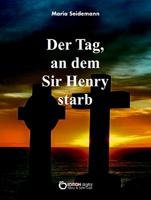Der Tag, an dem Sir Henry starb von Maria Seidemann
