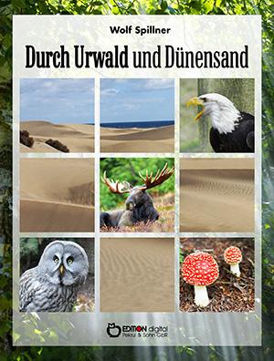 Durch Urwald und Dünensand von Wolf Spillner