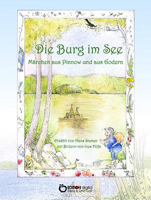 Die Burg im See. Märchen aus Pinnow und aus Godern von Hans Stamer