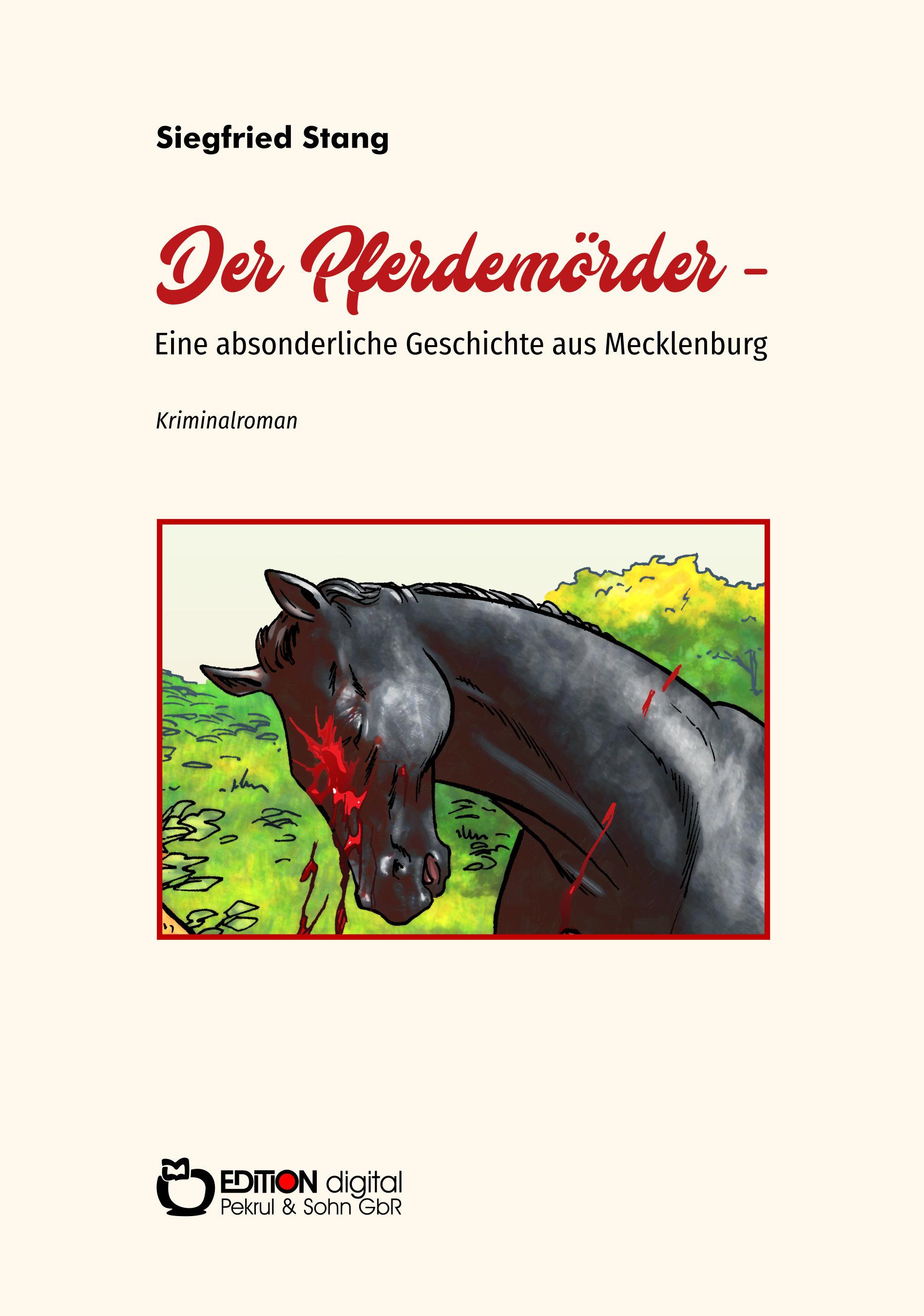 Der Pferdemörder – Eine absonderliche Geschichte aus Mecklenburg. Kriminalroman von Siegfried Stang