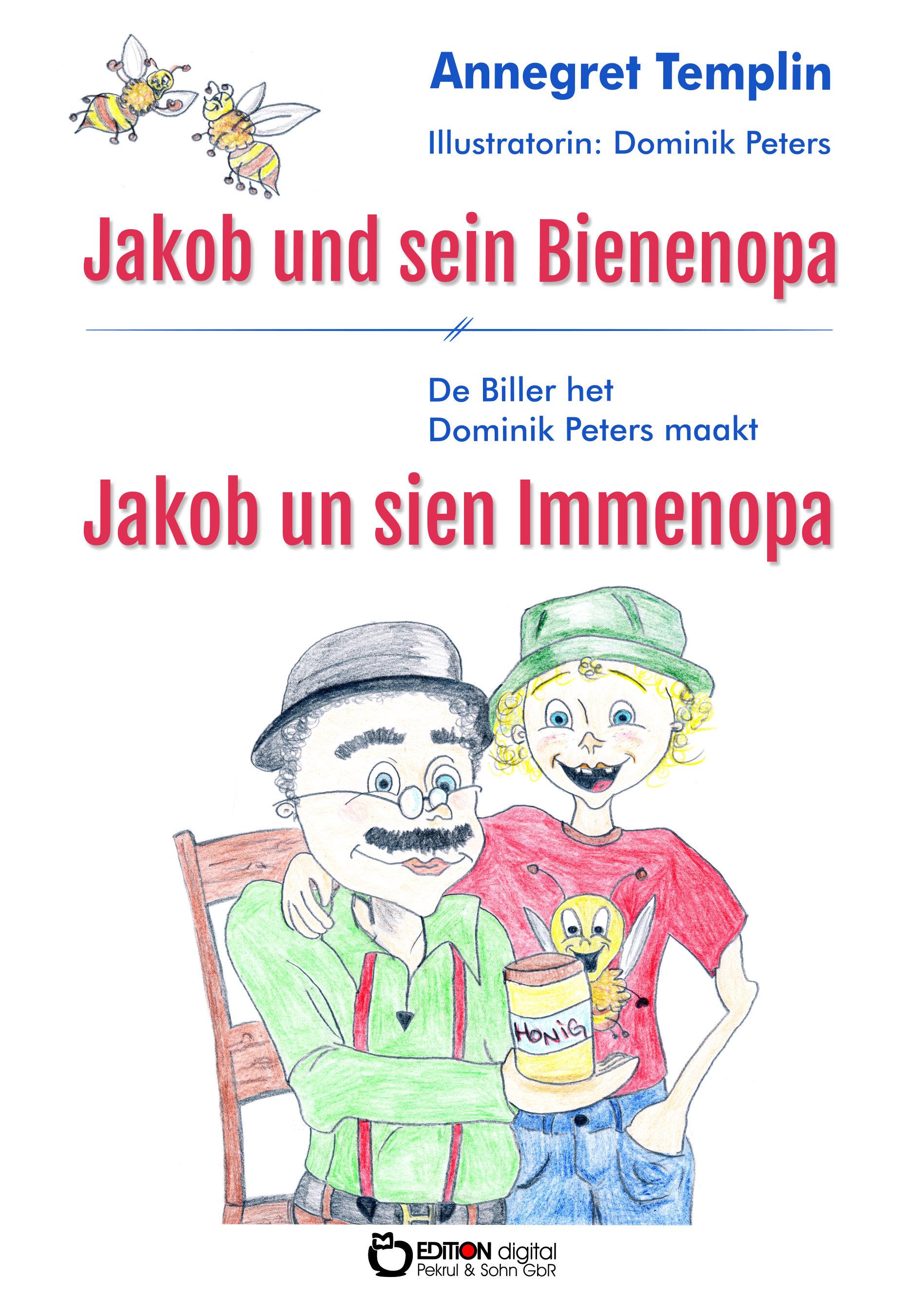 Jakob und sein Bienenopa. Jakob un sien Immenopa von Annegret Templin, Dominik Peters (Illustrator)