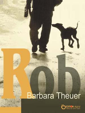 Rob. Lustige und lehrreiche Abenteuer eines Dobermann-Welpen von Barbara Theuer