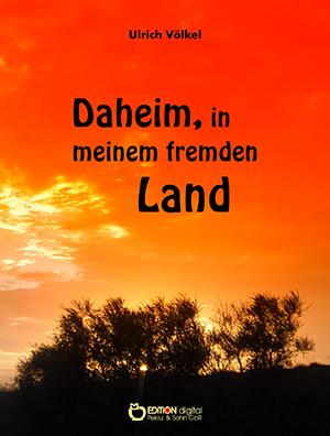 Daheim in meinem Fremden Land von Ulrich Völkel