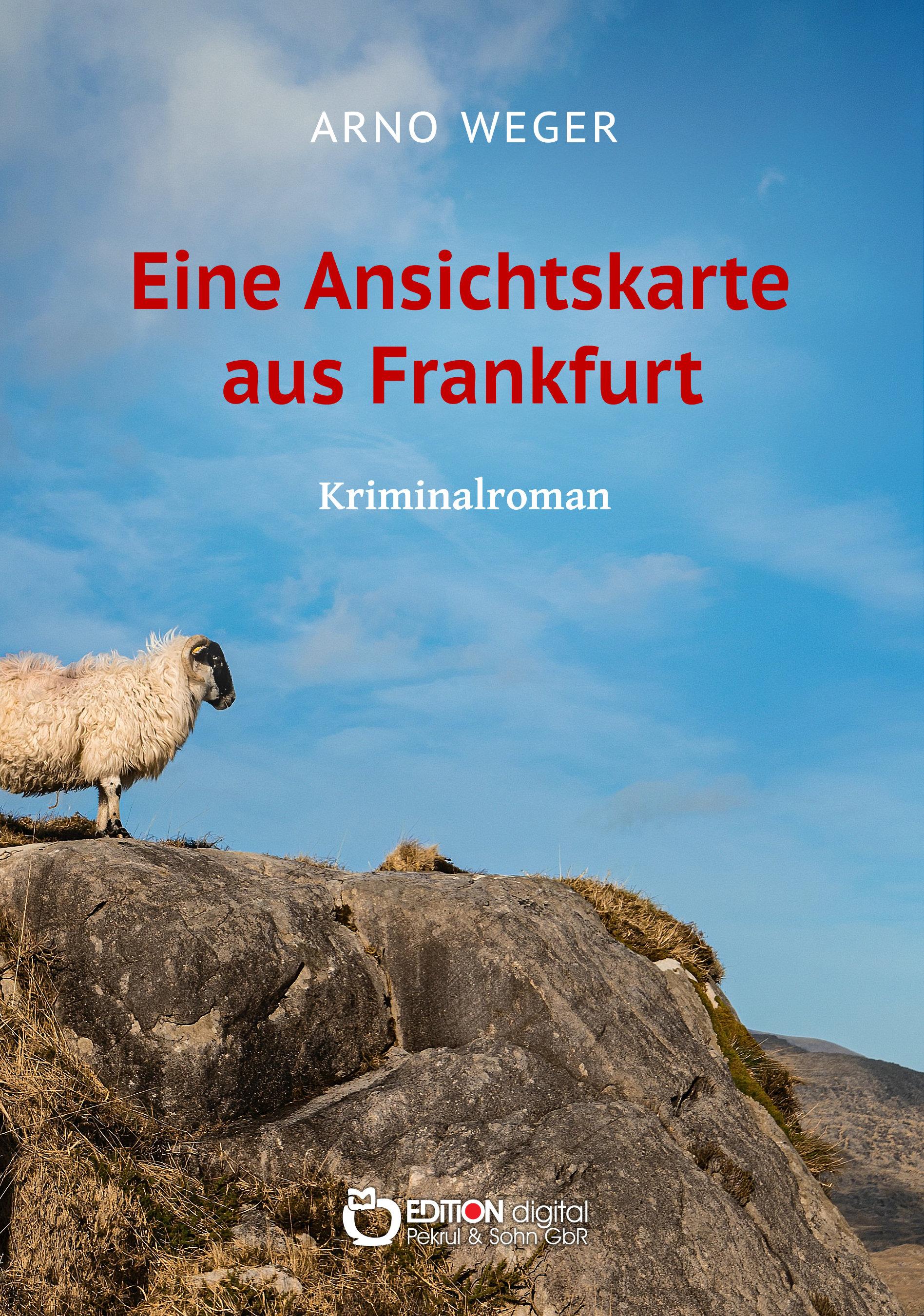 Eine Ansichtskarte aus Frankfurt. Kriminalroman von Arno Weger