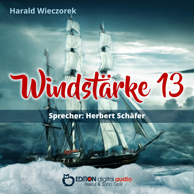Windstärke 13 von Harald Wieczorek, Herbert Schäfer (Sprecher)