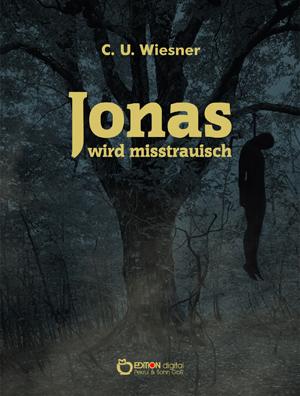 Jonas wird misstrauisch. Kriminalerzählung von C. U. Wiesner