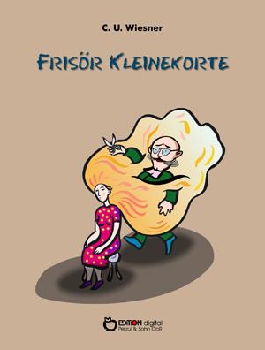 Frisör Kleinekorte. von C. U. Wiesner