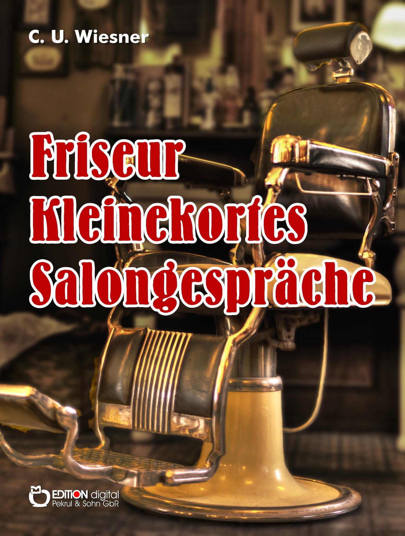Frisör Kleinekortes Salongespräche von C. U. Wiesner
