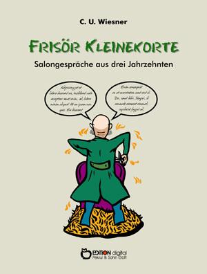 Frisör Kleinekorte – Salongespräche aus drei Jahrzehnten. von C. U. Wiesner