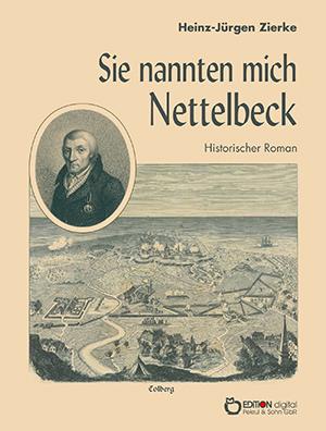 Sie nannten mich Nettelbeck von Heinz-Jürgen Zierke