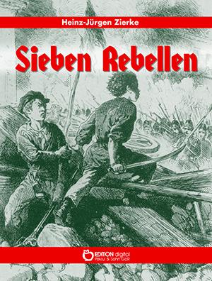 Sieben Rebellen von Heinz-Jürgen Zierke