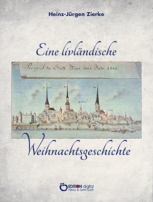 Eine livländische Weihnachtsgeschichte von Heinz-Jürgen Zierke